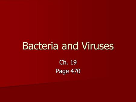 Bacteria and Viruses Ch. 19 Page 470. Bacteria 19-1 Bacteria are prokaryotes Bacteria are prokaryotes That is, they contain no nucleus That is, they contain.