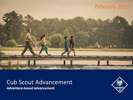 Cub Scout Advancement Adventure-based advancement February 2015.