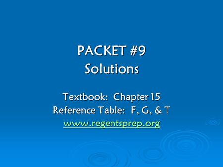 PACKET #9 Solutions Textbook: Chapter 15 Reference Table: F, G, & T www.regentsprep.org.
