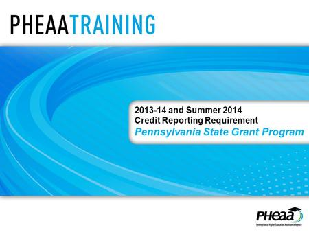 2013-14 and Summer 2014 Credit Reporting Requirement Pennsylvania State Grant Program.