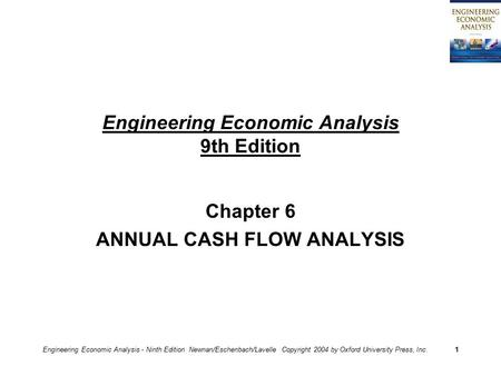 Engineering Economic Analysis - Ninth Edition Newnan/Eschenbach/Lavelle Copyright 2004 by Oxford University Press, Inc.1 Engineering Economic Analysis.
