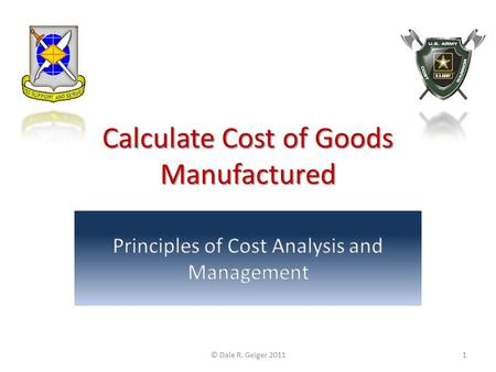 Calculate Cost of Goods Manufactured © Dale R. Geiger 20111.