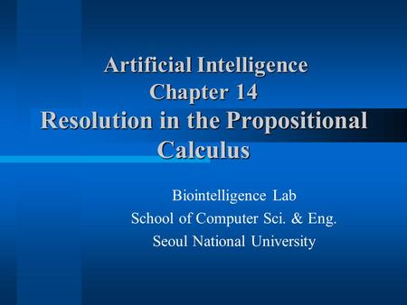 Artificial Intelligence Chapter 14 Resolution in the Propositional Calculus Artificial Intelligence Chapter 14 Resolution in the Propositional Calculus.
