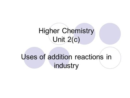 Higher Chemistry Unit 2(c) Uses of addition reactions in industry.