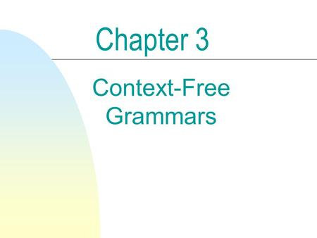 Context-Free Grammars Chapter 3. 2 Context-Free Grammars and Languages n Defn. 3.1.1 A context-free grammar is a quadruple (V, , P, S), where  V is.