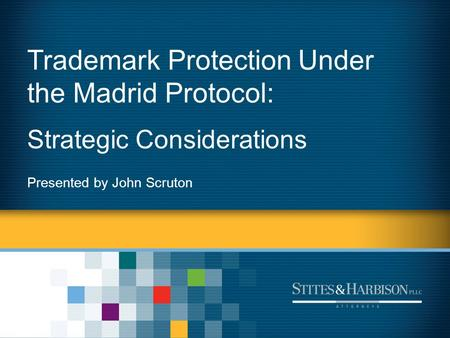Trademark Protection Under the Madrid Protocol: Strategic Considerations Presented by John Scruton.