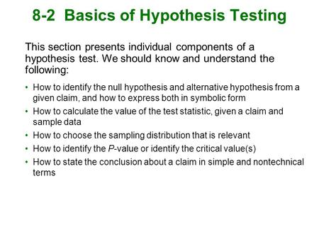 8-2 Basics of Hypothesis Testing This section presents individual components of a hypothesis test. We should know and understand the following: How to.