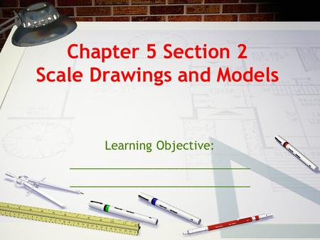 Chapter 5 Section 2 Scale Drawings and Models