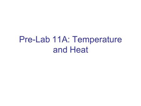 Pre-Lab 11A: Temperature and Heat