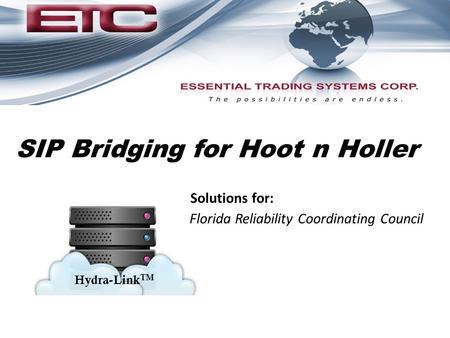 SIP Bridging for Hoot n Holler Hydra-Link TM Florida Reliability Coordinating Council Solutions for: