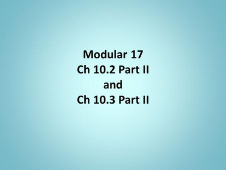 Modular 17 Ch 10.2 Part II and Ch 10.3 Part II. Ch 10.3 Hypothesis Test about a Population Mean with unknown Ch 10.2 Hypothesis Test for a Population.