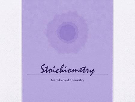 Stoichiometry Math behind Chemistry. Review Student knows how to calculate molar mass of a compound. Find the molar mass of dinitrogen tetraoxide. Student.