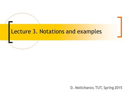 Lecture 3. Notations and examples D. Moltchanov, TUT, Spring 2008 D. Moltchanov, TUT, Spring 2015.