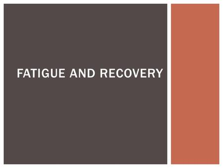FATIGUE AND RECOVERY.  Key Knowledge  the multi-factorial mechanisms (including fuel depletion, metabolic by-products and thermoregulation)  associated.