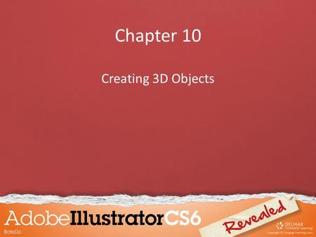 Chapter 10 Creating 3D Objects. Objectives Extrude objects Revolve objects Manipulate surface shading and lighting Map artwork to 3D objects Work with.