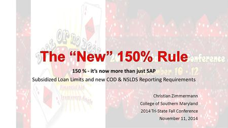 150 % - it's now more than just SAP Subsidized Loan Limits and new COD & NSLDS Reporting Requirements Christian Zimmermann College of Southern Maryland.