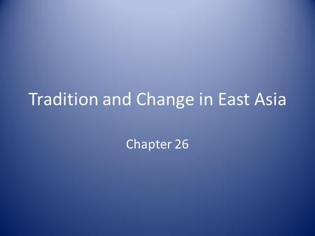 Tradition and Change in East Asia Chapter 26. Intro: The quest for Political Stability Recovery from Mongol rule: Ming Qing: foreigners, but promoters.