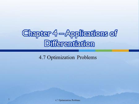 4.7 Optimization Problems 1.  In solving such practical problems the greatest challenge is often to convert the word problem into a mathematical optimization.