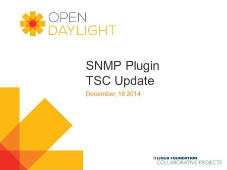 Www.opendaylight.org SNMP Plugin TSC Update December, 18 2014.