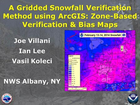 A Gridded Snowfall Verification Method using ArcGIS: Zone-Based Verification & Bias Maps Joe Villani Ian Lee Vasil Koleci NWS Albany, NY.