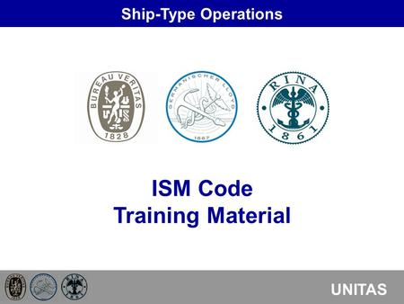 Ship-Type Operations UNITAS ISM Code Training Material.