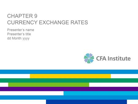 CHAPTER 9 CURRENCY EXCHANGE <strong>RATES</strong> Presenter's name Presenter's title dd Month yyyy.