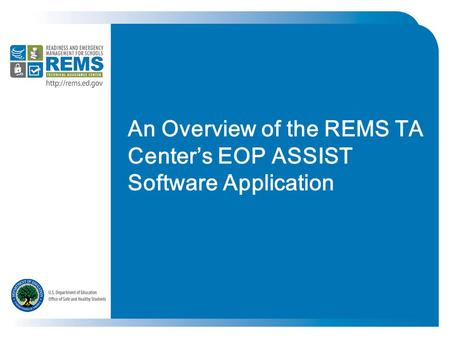 An Overview of the REMS TA Center's EOP ASSIST Software Application.
