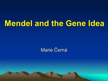 Mendel and the Gene Idea Marie Černá. 1865 – Gregor Mendel.