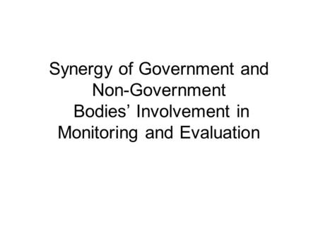 Synergy of Government and Non-Government Bodies' Involvement in Monitoring and Evaluation.