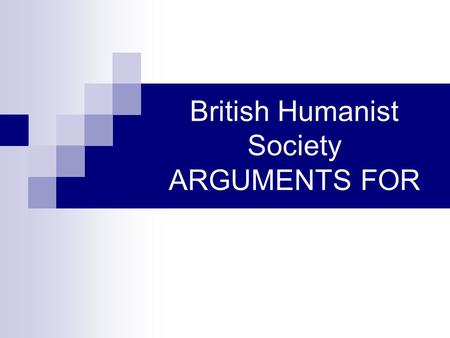 British Humanist Society ARGUMENTS FOR. Humanists are non-religious people who live by moral principles based on reason and respect for others, not obedience.