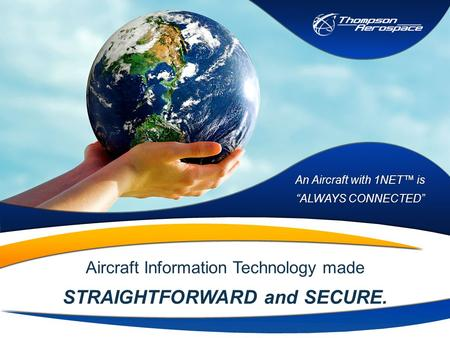 "Aircraft Information Technology made STRAIGHTFORWARD and SECURE. An Aircraft with 1NET™ is ""ALWAYS CONNECTED"" An Aircraft with 1NET™ is ""ALWAYS CONNECTED"""