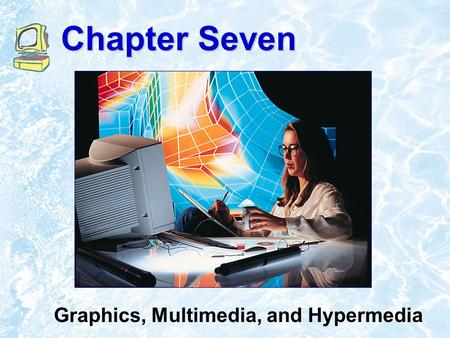 Chapter Seven Graphics, Multimedia, and Hypermedia.
