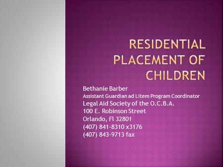 Bethanie Barber Assistant Guardian ad Litem Program Coordinator Legal Aid Society of the O.C.B.A. 100 E. Robinson Street Orlando, Fl 32801 (407) 841-8310.