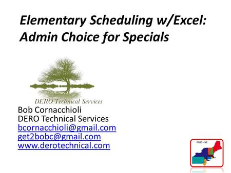 Elementary Scheduling w/Excel: Admin Choice for Specials Bob Cornacchioli DERO Technical Services