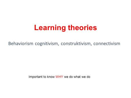 Behaviorism cognitivism, construktivism, connectivism