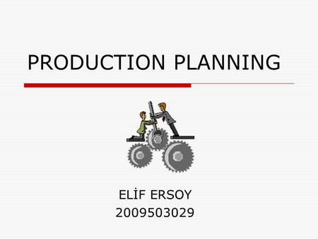 PRODUCTION PLANNING ELİF ERSOY 2009503029. Production Planning2 WHAT IS PRODUCTION PLANNING?  Production planning is a process used by manufacturing.