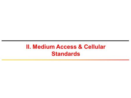 II. Medium Access & Cellular Standards. TDMA/FDMA/CDMA.