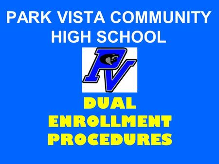 PARK VISTA COMMUNITY HIGH SCHOOL DUAL ENROLLMENT PROCEDURES.