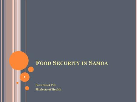 Food Security in Samoa Seve Sinei Fili Ministry of Health.
