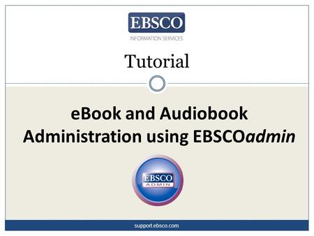EBook and Audiobook Administration using EBSCOadmin Tutorial support.ebsco.com.