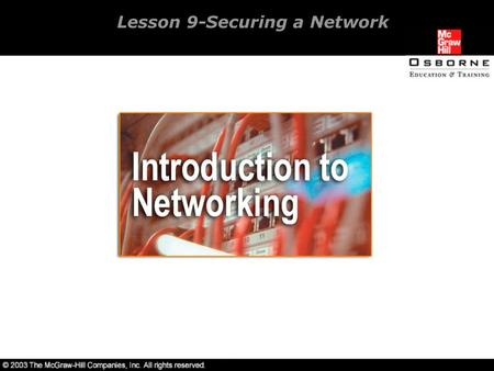 Lesson 9-Securing a Network. Overview Identifying threats to the network security. Planning a secure network.