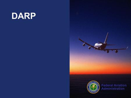 Federal Aviation Administration DARP. Dynamic Airborne Reroutes Allows Airborne Rerouting of Aircraft When Winds Indicate a More Fuel Efficient Route.