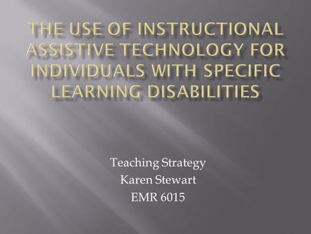 Teaching Strategy Karen Stewart EMR 6015. INCLUDESDOES NOT INCLUDE  Perceptual handicaps  Brain injury  Minimal brain dysfunction  Dyslexia  Developmental.