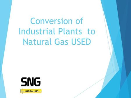 Conversion of Industrial Plants to Natural Gas USED.
