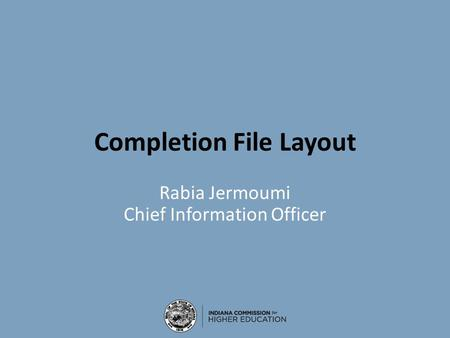 Completion File Layout Rabia Jermoumi Chief Information Officer.