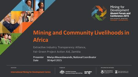Presenter Mwiya Mwandawande, National Coordinator Date30 April 2015 Mining and Community Livelihoods in Africa Extractive Industry Transparency Alliance,