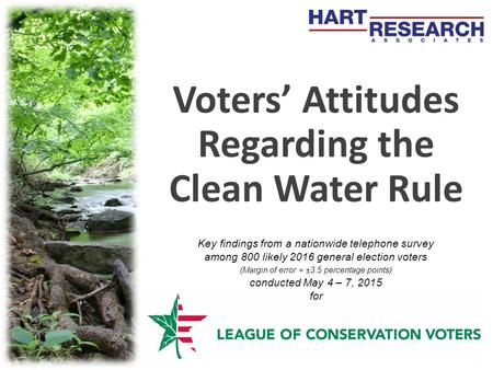 Voters' Attitudes Regarding the Clean <strong>Water</strong> Rule  May 2015  Hart Research Voters' Attitudes Regarding the Clean <strong>Water</strong> Rule Key findings from a nationwide.