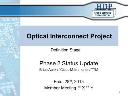 Optical Interconnect Project Phase 2 Status Update Brice Achkir/ Cisco M.Immonen/ TTM Feb. 28 th, 2015 Member Meeting ** X ** Y 1 Definition Stage.