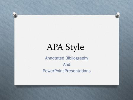 APA Style Annotated Bibliography And PowerPoint Presentations.