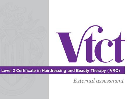Level 2 Certificate in Hairdressing and Beauty Therapy ( VRQ) External assessment.